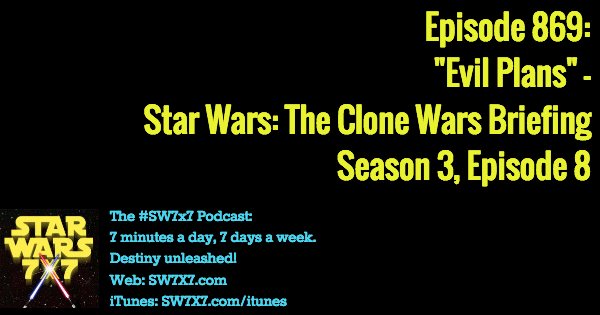 "869: ""Evil Plans"" - Clone Wars Briefing, Season 3, Episode 8"