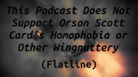 This Podcast Does Not Support Orson Scott Card's Homophobia and General Wingnuttery (Flatline)