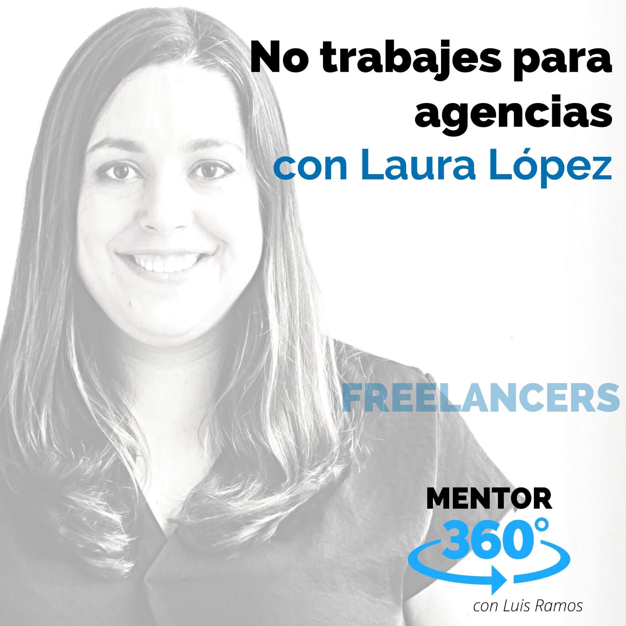 No trabajes para agencias, con Laura López - FREELANCERS