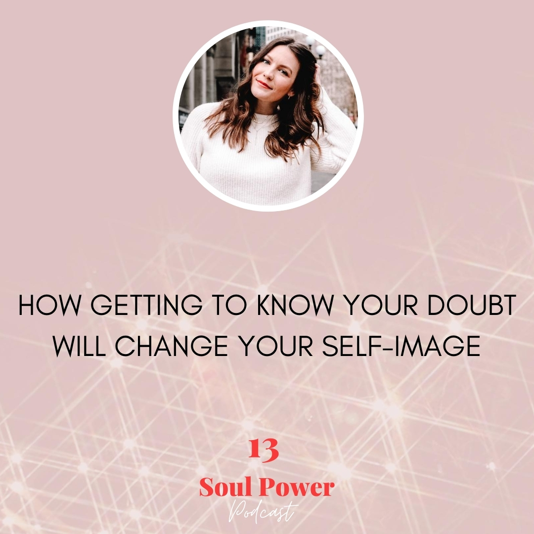 13: How Getting to Know Your Doubt Will Change Your Self-Image