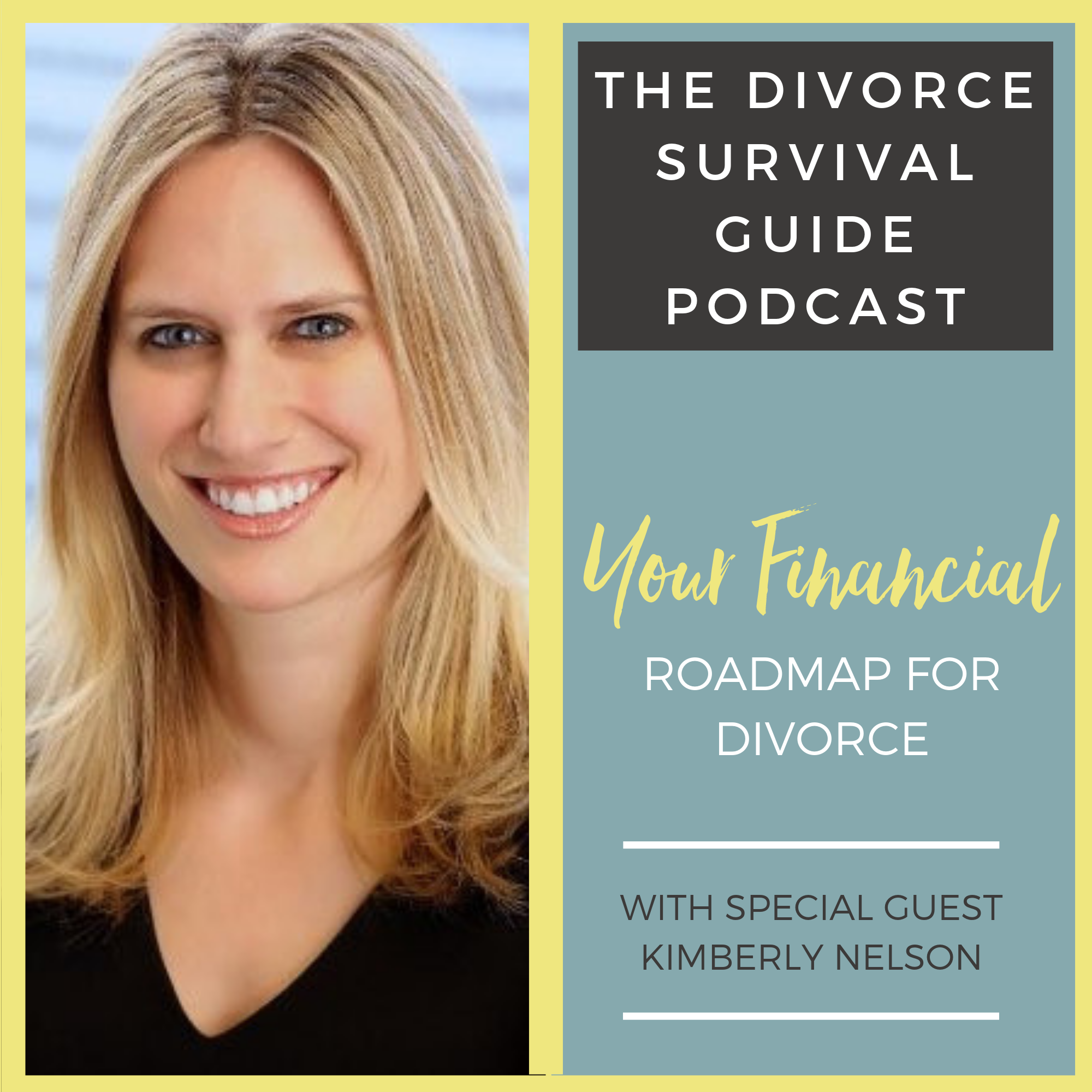 The Divorce Survival Guide Podcast - Your Financial Roadmap for Divorce with Kimberly Nelson