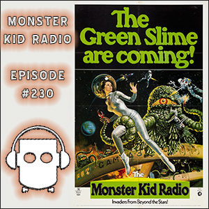 Monster Kid Radio #230 - The Green Slime has slimed Chris McMillan and Jeff Polier