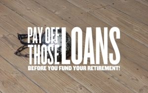 Episode 117: Pay Off Those Loans BEFORE You Fund Your Retirement