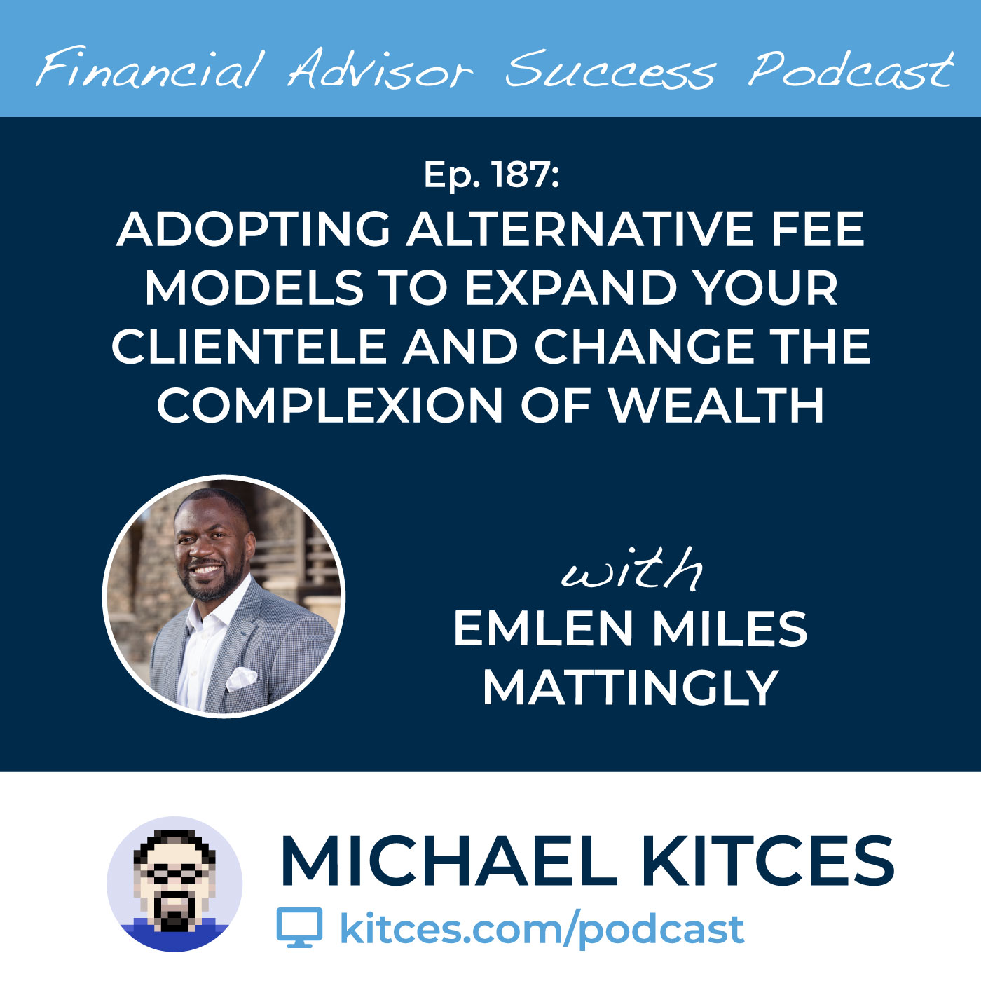 Ep 187: Adopting Alternative Fee Models To Expand Your Clientele And Change The Complexion Of Wealth with Emlen Miles-Mattingly