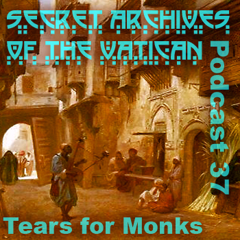 Secret Archives of the Vatican Podcast 37 - Tears for Monks