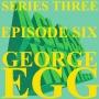 Artwork for S3 EP6: GEORGE EGG