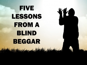 FIVE LESSONS FROM A BLIND BEGGAR