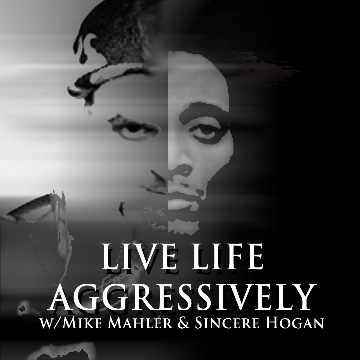 Live Life Aggressively Podcast w/Mike Mahler & Sincere Hogan show art