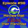 Artwork for Ep #98: Movies That KILLED Their Franchise!