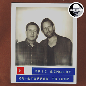 #9: Eric Schüldt & Kristoffer Triumf