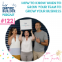 Artwork for Ep 122 How to know when to grow your team to grow your business