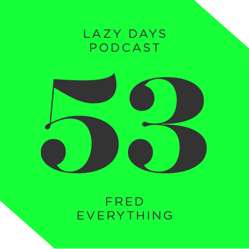 Lazy Days Podcast Fifty Three