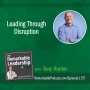 Artwork for Leading Through Disruption with Tony Hunter