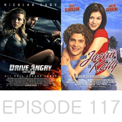 Episode 117 - Drive Angry and From Justin to Kelly