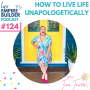 Artwork for Ep124 How to live life unapologetically
