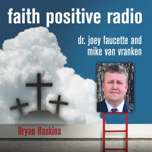 Faith Positive Radio: Bryan Haskins