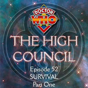 Doctor Who - The High Council, Episode 52 - Survival Part 1