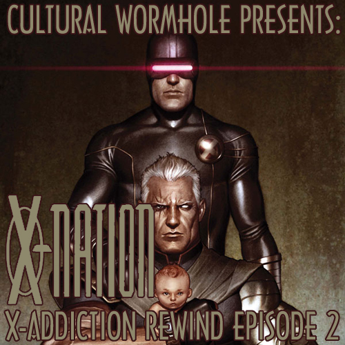 Cultural Wormhole Presents: X-Nation X-Addiction Rewind Episode 2