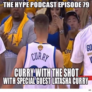 The Hype Podcast Episode 79: Curry with the shot With Special Guest LaTasha Curry