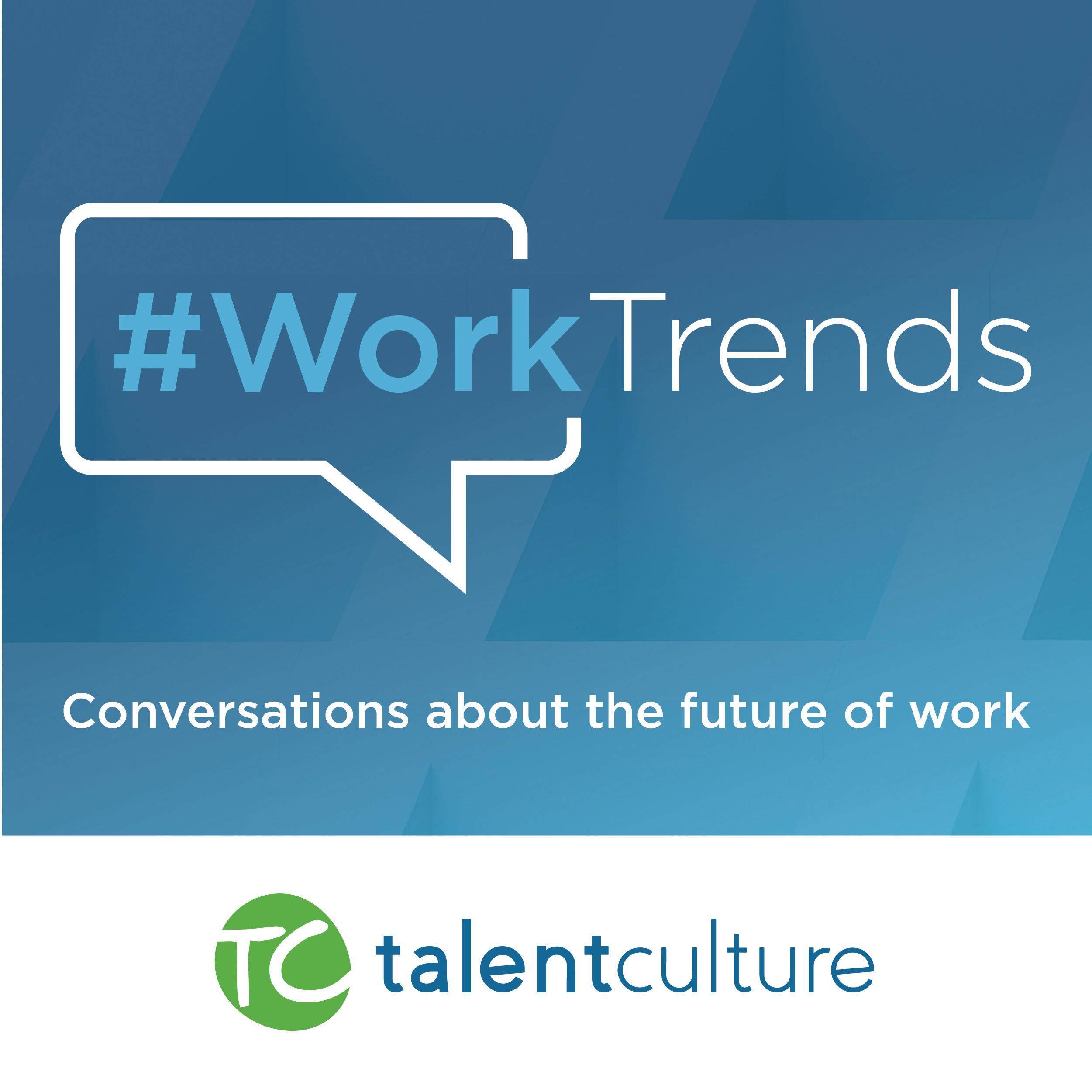 TalentCulture #WorkTrends show art