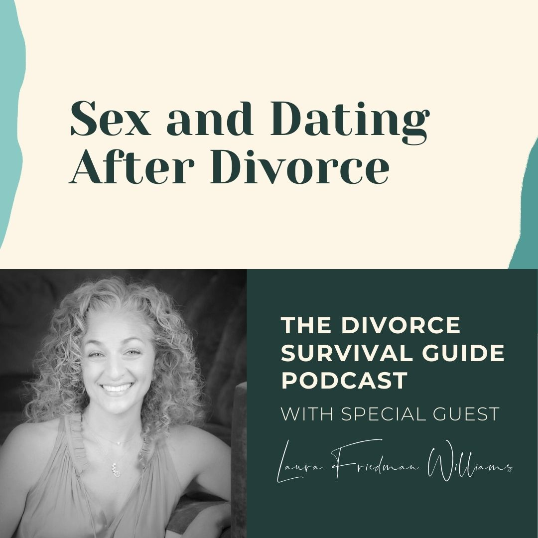 The Divorce Survival Guide Podcast - Sex and Dating After Divorce with Laura Friedman Williams