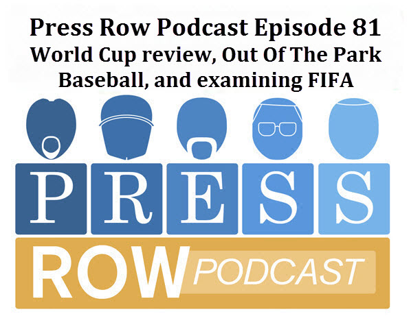 Press Row Podcast - World Cup, Out of the Park, and FIFA