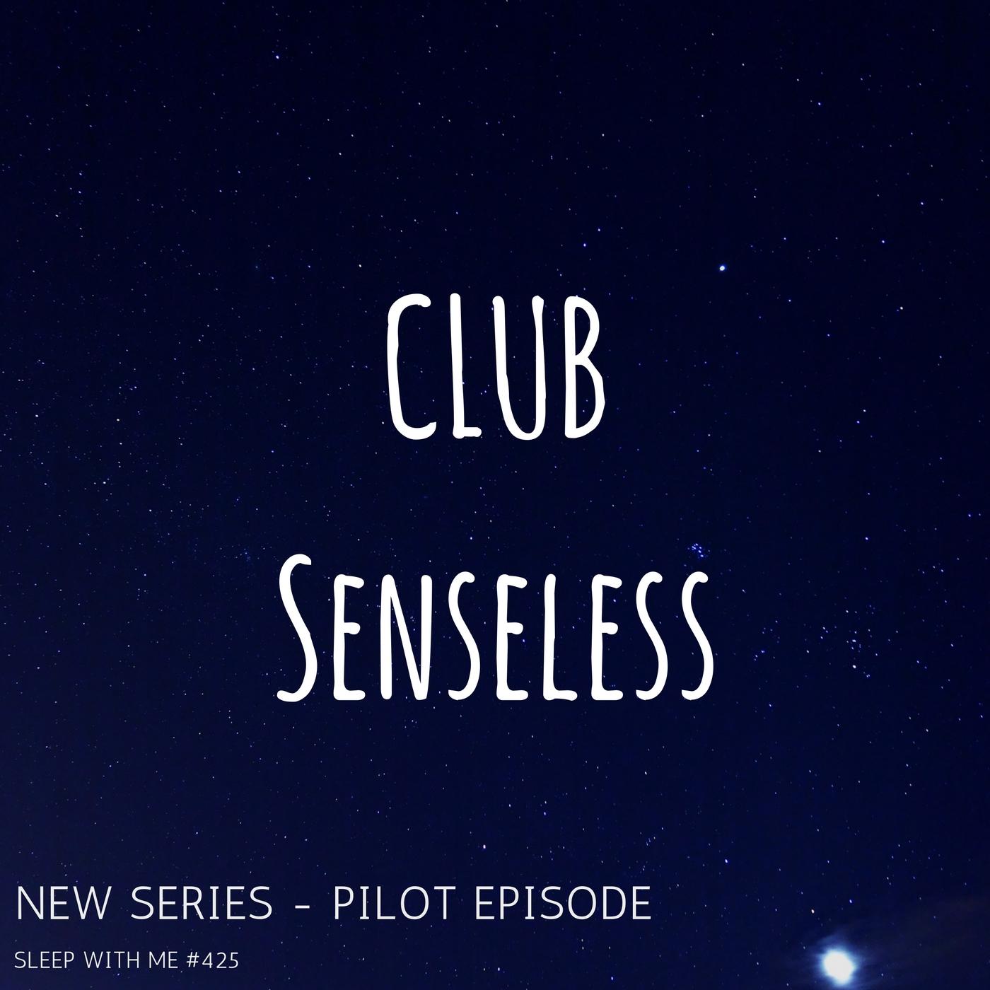 Club Senseless | New Series Pilot Episode | Sleep With Me #425