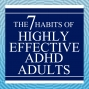 Artwork for The 7 Habits of Highly Effective ADHD Adults