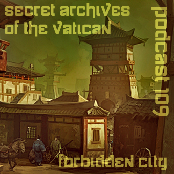Forbidden City - Secret Archives of the Vatcan Podcast  109