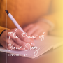 Artwork for Episode 15: The Power of Your Story
