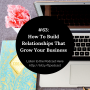 Artwork for #63: How To Build Relationships That Grow Your Business