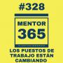 Artwork for MENTOR365 #328 Los puestos de trabajo están cambiando