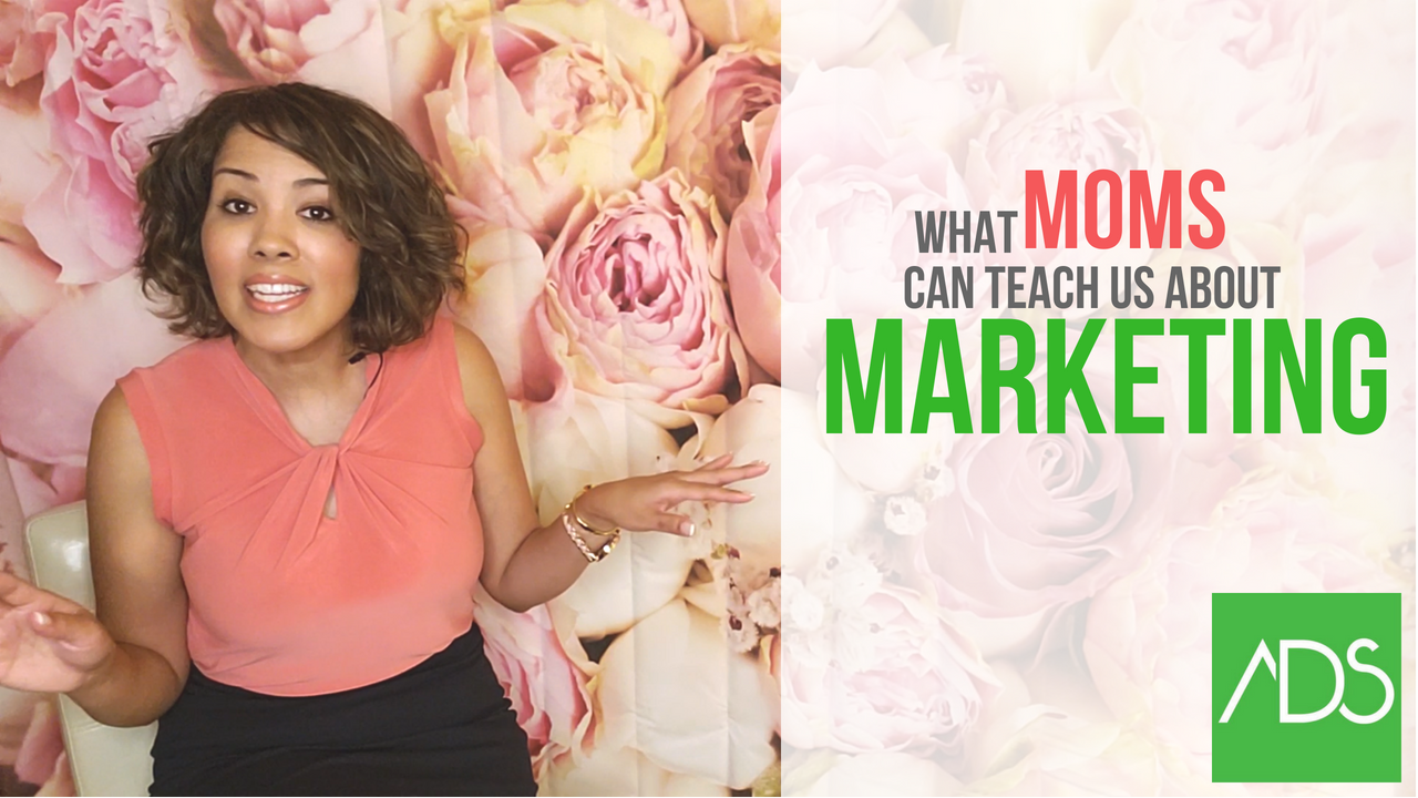 what moms can teach us about marketing