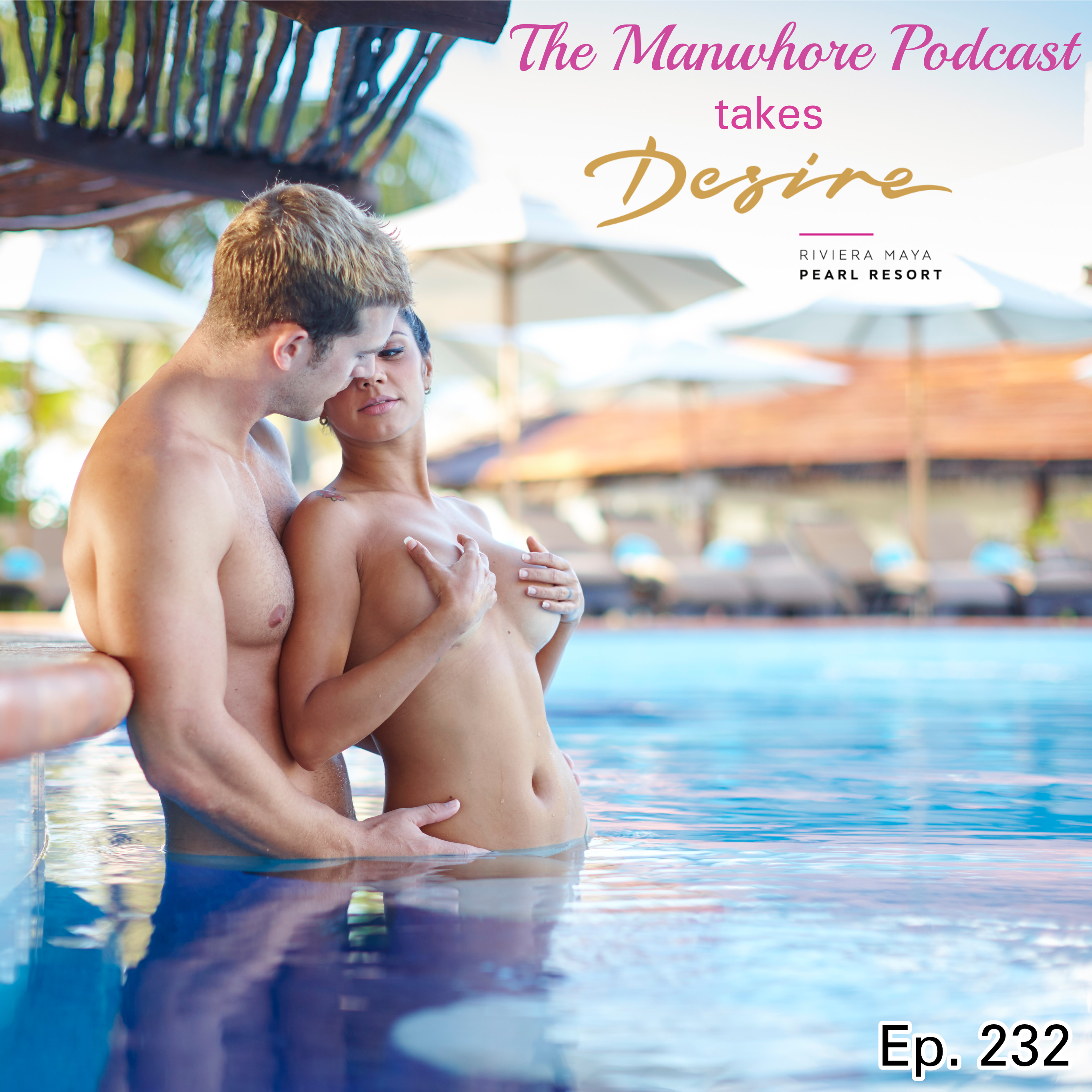 The Manwhore Podcast: A Sex-Positive Quest - Watching You F*ck at Desire Resorts (Ep. 232)