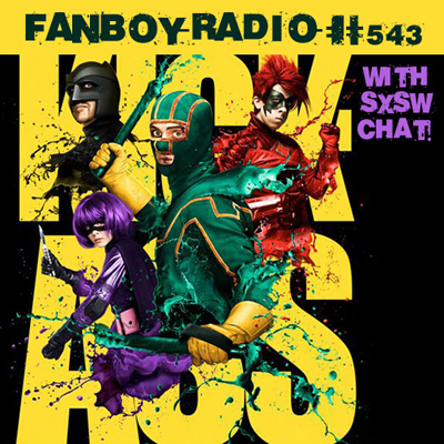 Fanboy Radio #543 - Kick-Ass Primer & March Open Lines