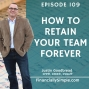 Artwork for Ep. 109: How to Retain Your Team Forever