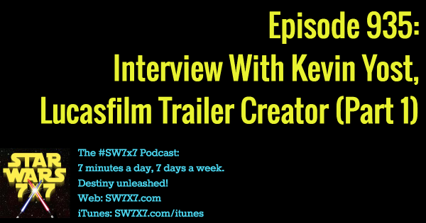 935: Interview With Lucasfilm Trailer Creator Kevin Yost (Part 1)