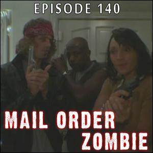 Mail Order Zombie: Episode 140