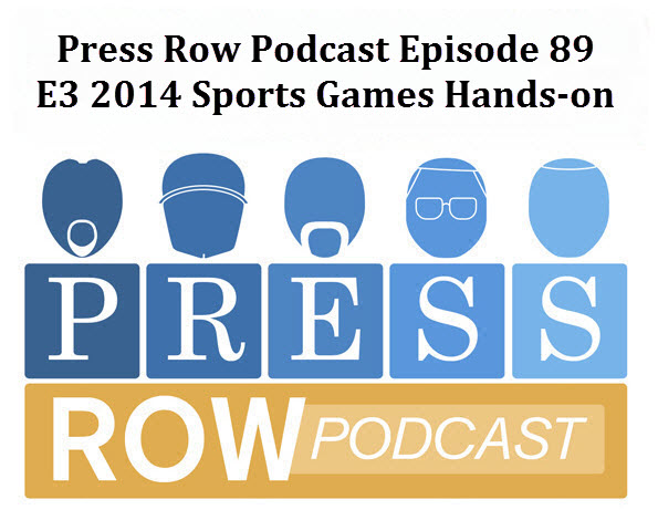 Press Row Podcast - E3 2014 Hands On