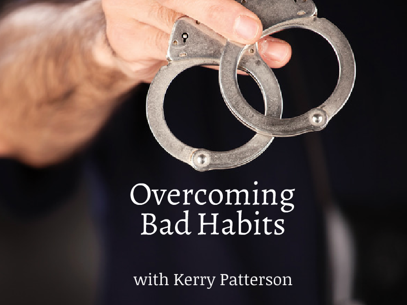 """Overcoming Bad Habits"" with Kerry Patterson"