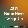 Artwork for 2019 Noire News Wrap-up [News]