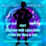 Artwork for Who's He? Podcast #277 Shaved her legs and then he was a she