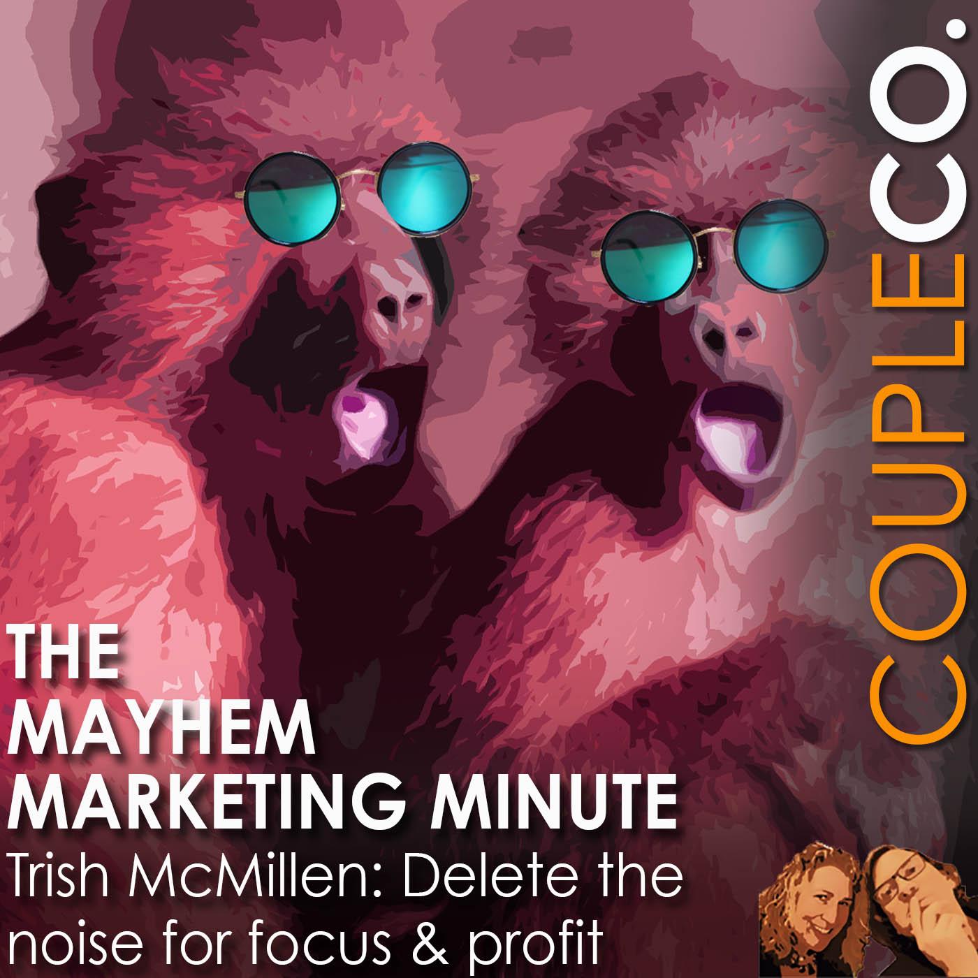 Mayhem Marketing Minute: Delete The Noise For Focus & Profit