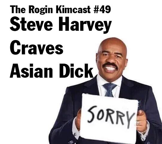 049 Steve Harvey Craves Asian Dick