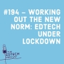 Artwork for #194 - Working out the new norm: Edtech under lockdown