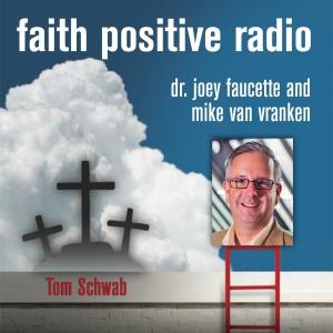 Faith Positive Radio: Tom Schwab