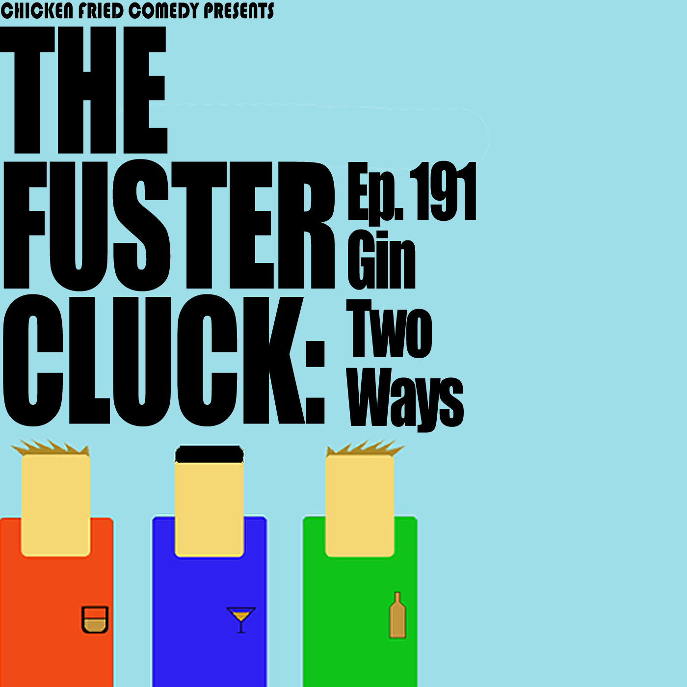 The Fustercluck Ep 191: Gin Two Ways