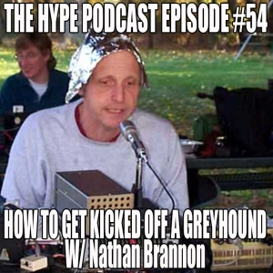 The hype podcast episode #54 How to get kicked off a greyhound ft Comedian Nathan Brannon 1 3 16