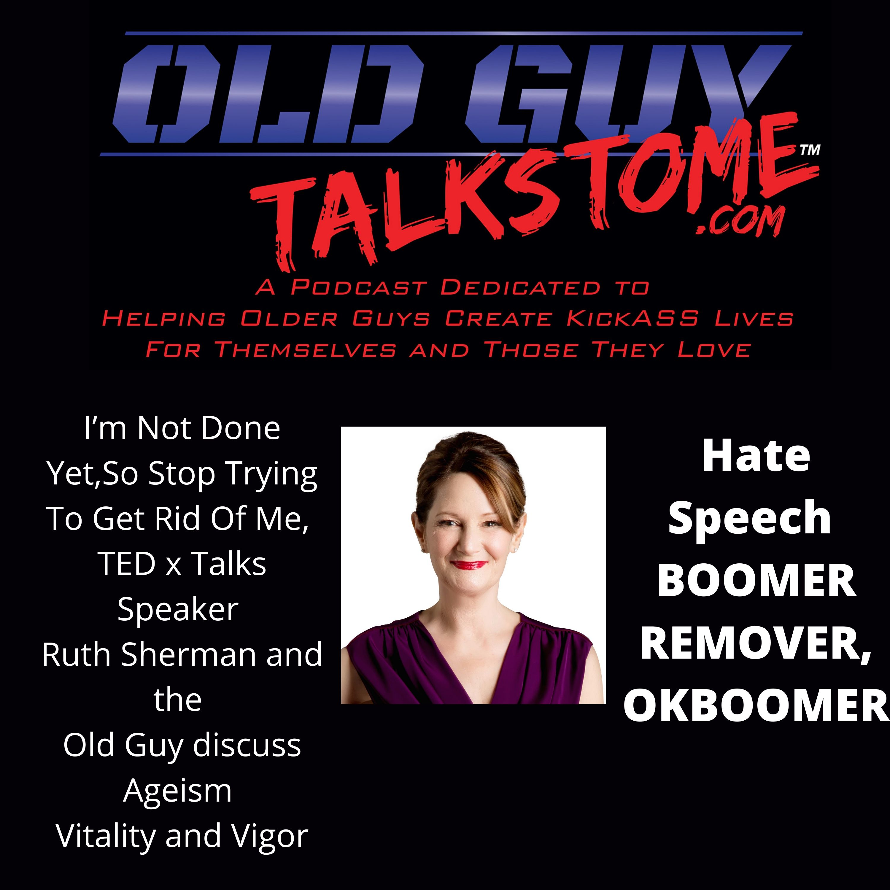 OldGuyTalksToMe - BOOMER REMOVER, OK BOOMER TEDxTalks ,I'm Not Done Yet, So Stop Trying To Get Rid Of Me, Speaker Ruth Sherman