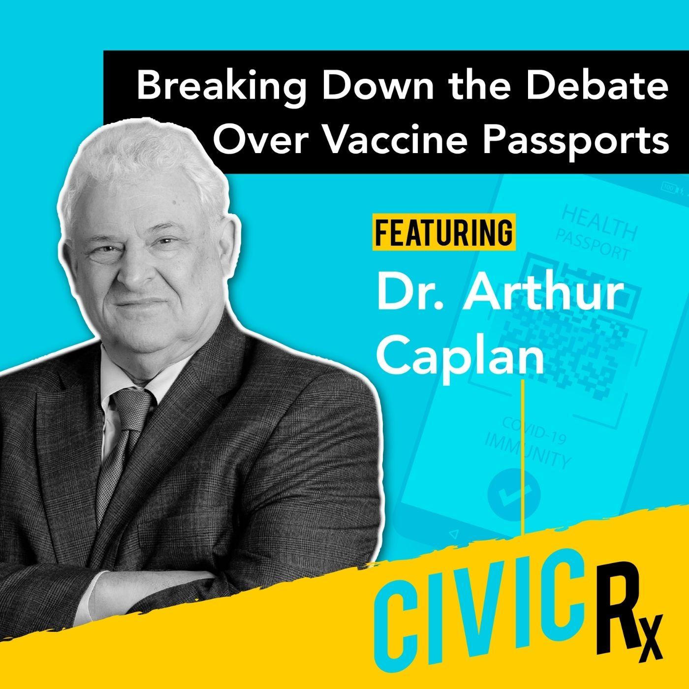 "On the ""vaccine passports"" debate, with NYU's Dr. Arthur Caplan (EP.25)"